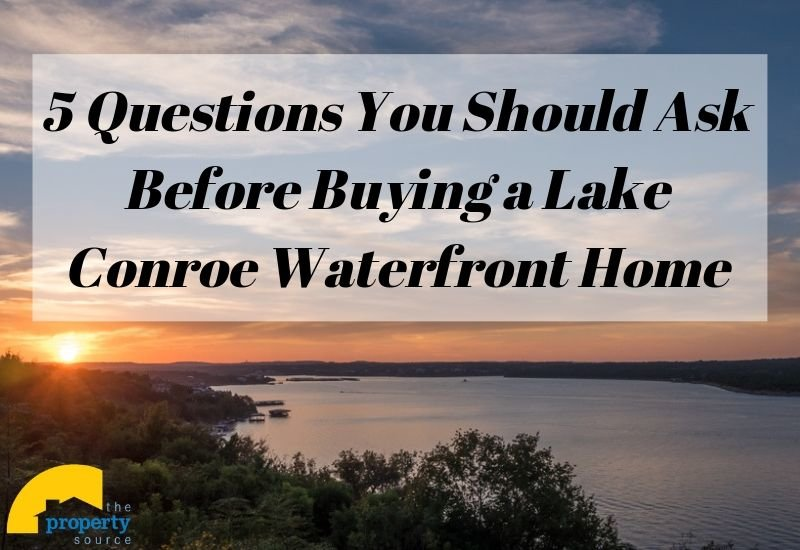 Questions to Ask Before Buying a Waterfront Home on Lake Conroe